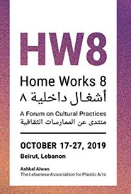 ASHKAL ALWAN –  HOME WORKS 8: A FORUM ON CULTURAL PRACTICES